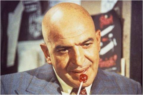 Telly Savalas -- Kojak :)