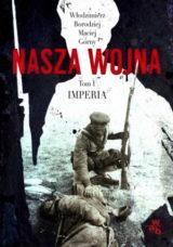 Nasza wojna Europa 1912-1916Górny Borodziej