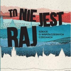 Zabłocki nie raj Szkice współczesnych Czechach recenzja