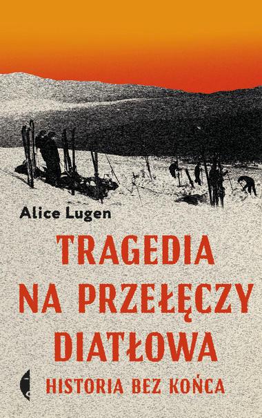 Alice Lugen Tragedia przełęczy Diatłowa recenzja